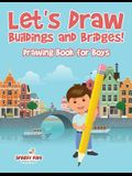 Let's Draw Buildings and Bridges!: Drawing Book for Boys