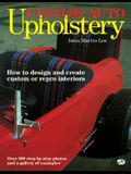 Custom Auto Upholstery: How to Design and Create Custom or Repro Interiors: Over 300 Step-By-Step Photos and a Gallery of E