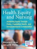 Health Equity and Nursing: Achieving Equity Through Policy, Population Health, and Interprofessional Collaboration