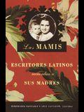 Las Mamis: Escritores Latinos Recuerdan A Sus Madres = Mothers