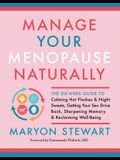 Manage Your Menopause Naturally: The Six-Week Guide to Calming Hot Flashes & Night Sweats, Getting Your Sex Drive Back, Sharpening Memory & Reclaiming