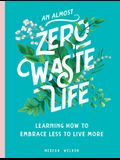 An Almost Zero Waste Life: Learning How to Embrace Less to Live More