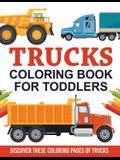 Trucks Coloring Book For Toddlers: Discover These Coloring Pages Of Trucks