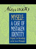 Myself: A Case of Mistaken Identity: Solving the Eternal Riddle of the Self with Zen Philosopher Alan Watts