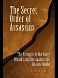 The Secret Order of Assassins: The Struggle of the Early Nizari Isma'ilis Against the Islamic World