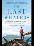 The Last Whalers: Three Years in the Far Pacific with an Ancient Tribe and a Vanishing Way of Life