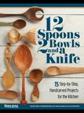 12 Spoons, 2 Bowls, and a Knife: 15 Step-By-Step Projects for the Kitchen