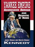 Yankee Empire: Aggressive Abroad and Despotic At Home