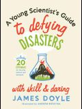 Young Scientist's Guide to Defying Disas: Includes 20 Experiments for the Sink, Bathtub and Backyard