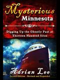 Mysterious Minnesota: Digging Up the Ghostly Past at Thirteen Haunted Sites