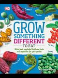 Grow Something Different to Eat: Weird and Wonderful Heirloom Fruits and Vegetables for Your Garden