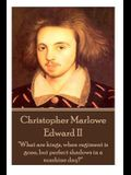 Christopher Marlowe - Edward II: What are kings, when regiment is gone, but perfect shadows in a sunshine day?