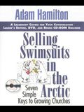 Selling Swimsuits in the Arctic: Seven Simple Keys to Growing Churches (Leaders Kit Edition) (Clamshell Kit)