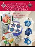 A Cross Stitcher's Countdown to Christmas: Over 225 Festive Designs and Ideas