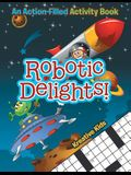 Robotic Delights! an Action-Filled Activity Book