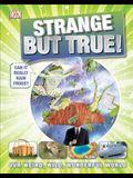 Strange But True!: Our Weird, Wild, Wonderful World