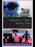Using Art to Teach Writing Traits: Lesson Plans for Teachers
