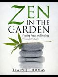 Zen in the Garden: Finding Peace and Healing Through Nature