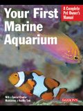 Your First Marine Aquarium: Everything about Setting Up a Marine Aquarium, Including Conditioning, Maintenance, Selecting Fish and Invertebrates,