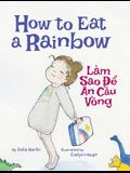 How to Eat a Rainbow / Lam Sao de an Cau Vong: Babl Children's Books in Vietnamese and English