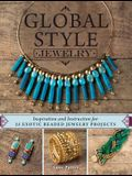 Global Style Jewelry: Inspiration and Instruction for 25 Exotic Beaded Jewelry Projects