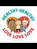 Healthy, Healthy. Love, Love, Love.