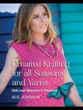 Creative Knitting for all Seasons and Yarns: Skill Level Beginners to Advanced