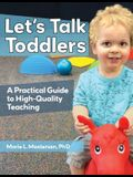 Let's Talk Toddlers: A Practical Guide to High-Quality Teaching