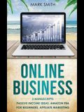 Online Business: 3 Manuscripts - Passive Income Ideas, Amazon FBA for Beginners, Affiliate Marketing