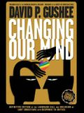 Changing Our Mind: Definitive 3rd Edition of the Landmark Call for Inclusion of LGBTQ Christians with Response to Critics