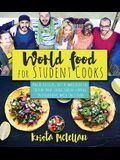 World Food for Student Cooks: Healthy, Delicious, Easy-To-Make Dishes for the Food-Truck-Loving, Noodle-Slurping, Taco-Crunching, Mac-N-Cheese-?lovi