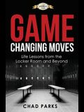 Game Changing Moves: Life Lessons from the Locker Room and Beyond