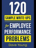120 Sample Write-Ups for Employee Performance Problems: A Manager's Guide to Documenting Reviews and Providing Appropriate Discipline