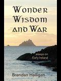 Wonder Wisdom and War: Essays on Early Ireland