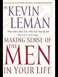 Making Sense Of The Men In Your Life What Makes Them Tick, What Ticks You Off, And How To Live In Harmony