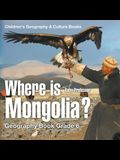 Where is Mongolia? Geography Book Grade 6 - Children's Geography & Culture Books