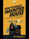 How To Make a Haunted House: Your Step By Step Guide To Making a Haunted House