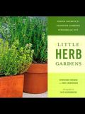 Little Herb Gardens: Simple Secrets for Glorious Gardens--Indoors and Out