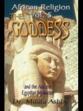 African Religion Volume 5: The Goddess and the Egyptian Mysteriesthe Path of the Goddess the Goddess Path