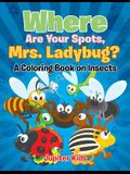 Where Are Your Spots, Mrs. Ladybug? (A Coloring Book on Insects)