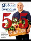 Michael Symon's 5 in 5 for Every Season: 165 Quick Dinners, Sides, Holiday Dishes, and More: A Cookbook