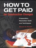 How to Get Paid for Construction Changes: Preparation and Resolution Tools and Techniques