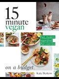 15 Minute Vegan: On a Budget: Fast, Modern Vegan Food That Costs Less