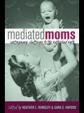 Mediated Moms; Contemporary Challenges to the Motherhood Myth