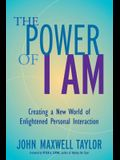 The Power of I Am: Creating a New World of Enlightened Personal Interaction