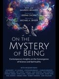 On the Mystery of Being: Contemporary Insights on the Convergence of Science and Spirituality