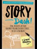 Story Dash: Find, Develop, and Activate Your Most Valuable Business Stories . . . in Just a Few Hours