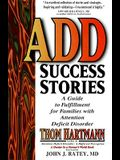 ADD Success Stories: A Guide to Fulfillment for Families with Attention Deficit Disorder