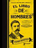 El Libro de Hombres (Mansfield's Book of Manly Men, Spanish Edition): Una Guía Hacia La Verdadera Masculinidad