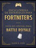 Una Enciclopedia de Estrategia Para Fortniters. Guía No Oficial Para Battle Royale / An Encyclopedia of Strategy for Fortniters: An Unofficial Guide f